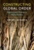 Constructing global order : agency and change in world politics